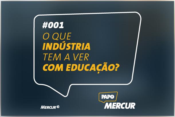 O que Indústria tem a ver com Educação? | Papo Mercur #001