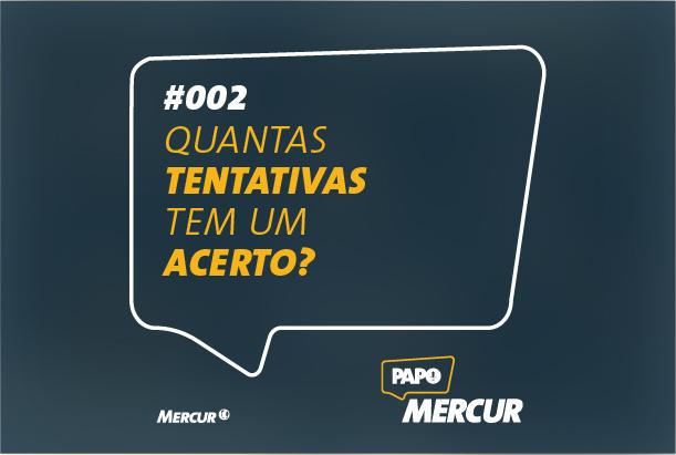 Quantas Tentativas tem um Acerto? | Papo Mercur #002