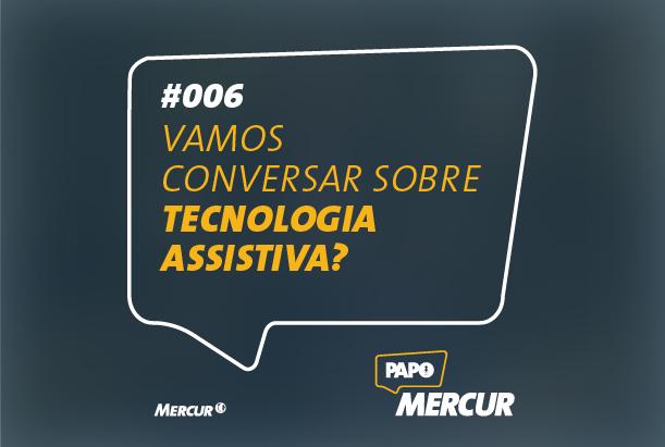 Vamos Conversar sobre Tecnologia Assistiva? | Papo Mercur #006